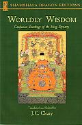 Worldly Wisdom Confucian Teachings of the Ming Dynasty
