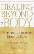 Healing Beyond the Body Medicine and the Infinite Reach of the Mind