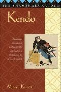 Shambhala Guide to Kendo An Essential Intreduction to the Principles and Practice of the Jap...