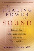 Healing Power of Sound Recovery from Life-Threatening Illness Using Sound, Voice, and Music