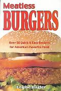 Meatless Burgers Over 50 Quick & Easy Recipes for America's Favorite Food