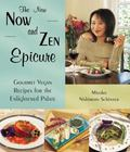 New Now and Zen Epicure Gourmet Vegan Recipes for the Enlightened Palate