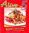 Alive in 5 Raw Gourmet Meals in Five Minutes!
