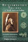 Reincarnation Beliefs of North American Indians: Soul Journey, Metamorphosis, and Near Death...