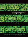 Microgreen Garden : An Indoor Grower's Guide to Gourmet Greens