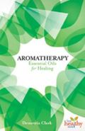 Aromatherapy : Essential Oils for Healing