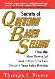 Secrets of Question Based Selling: How the Most Powerful Tool in Business Can Double Your Sa...