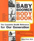 Baby Boomer Body Book The Complete Health Reference for Our Generation