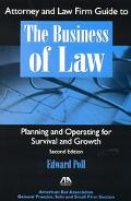 Attorney and Law Firm Guide to the Business of Law Planning and Operating for Survival and G...
