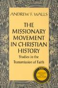 Missionary Movement in Christian History Studies in Transmission of Faith
