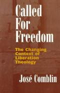 Called for Freedom: The Changing Context of Liberation Theology