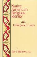 Native American Religious Identity Unforgotten Gods