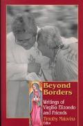 Beyond Borders Writings of Virgilio Elizondo and Friends