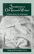 Introduction to Old Testament Wisdom A Spirituality for Liberation