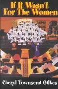 If It Wasn't for the Women... Black Women's Experience and Womanist Culture in Church and Co...