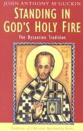Standing in God's Holy Fire The Byzantine Tradition