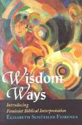 Wisdom Ways Introducing Feminist Biblical Interpretation