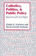 Catholics, Politics, and Public Policy Beyond Left and Right