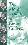 Moral Vision of Cesar Chavez