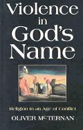 Violence in God's Name Religion in an Age of Conflict