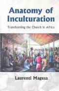 Anatomy of Inculturation Transforming the Church in Africa