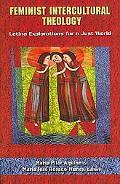 Feminist Intercultural Theology: Latina Explorations for a Just World