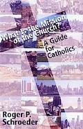 What Is the Mission of the Church: A Guide for Catholics