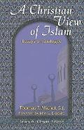 Christian View of Islam : Essays on Dialogue by Thomas F. Michel