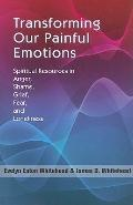 Transforming Our Painful Emotions: Spiritual Resources in Anger, Shame, Grief, Fear and Lone...