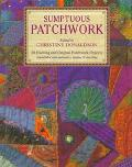 Sumptuous Patchwork: Patchwork Projects Embellished with Embroidery, Beading, Cording and St...