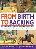 From Birth to Backing Give Your Young Horse a Head Start in Life by Using the Appropriate Bo...