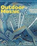 Outdoor Mosaic: Original Weather Proof Designs to Brighten Any Exterior Space
