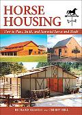 Horse Housing How to Plan, Build, and Remodel Barns and Sheds