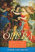 Passion for Opera Learning to Love It The Greatest Masters, Their Greatest Music