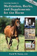 Concise Guide to Medications, Supplements and Herbs for Horses