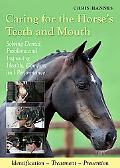 Caring for the Horse's Teeth and Mouth: Solving Dental Problems and Improving Health, Comfor...