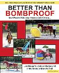 Better Than Bombproof: New Ways to Make Your Horse a Solid Citizen and Keep You Safe on the ...