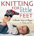 Knitting for Little Feet: 40 Booties, Socks, and Slippers for Babies and Kids