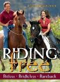 Riding Free : Bitless, Bridleless or Bareback