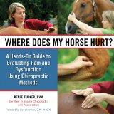 Where Does My Horse Hurt?: A Hands-On Guide to Evaluating Pain and Dysfunction Using Chiropr...