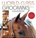 World-Class Grooming and Care for Horses : The Complete Resource for English Riders