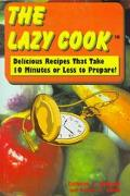 Lazy Cook Delicious Recipes Take 10 Minutes or Less to Prepare