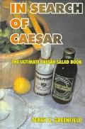 In Search of Caesar The Ultimate Caesar Salad Book