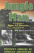 Jungle Man The Autobiography of Major P.J. Pretorius