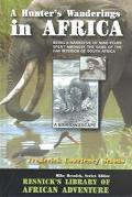 Hunter's Wanderings in Africa Being a Narrative of Nine Years Spent Amongst the Game of the ...