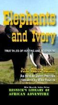 Elephants and Ivory True Tales of Hunting and Adventure