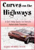Curves on the Highway A Self-Help Guide for Female Automobile Adventurists