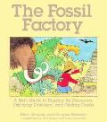 Fossil Factory A Kid's Guide to Digging Up Dinosaurs, Exploring Evolution, and Finding Fossils