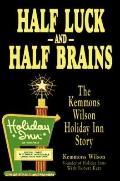 Half Luck and Half Brains: The Kemmons Wilson Holiday Inn Story