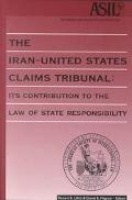 Iran-United States Claims Tribunal Its Contribution to the Law of State Responsibility